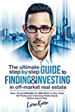 img - for The Ultimate Step By Step Guide To Finding & Investing In Off-Market Real Estate: How I Turned $39,000 Into $50 Million In Nine Years By Finding And Unlocking Hidden Equity Before Anyone Else book / textbook / text book