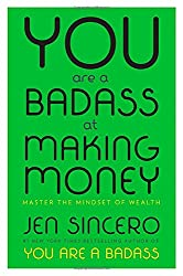 You Are a Badass at Making Money: Master the Mindset of Wealth