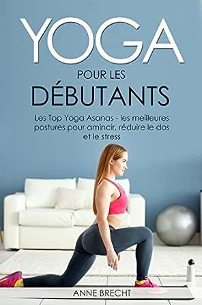 Yoga per principianti: The Top Yoga Asanas - le migliori ...