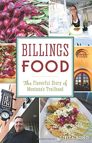 Billings Food: The Flavorful Story of Montana's Trailhead (American Palate)
