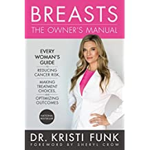 Breasts: The Owner's Manual: Every Woman's Guide to Reducing Cancer Risk, Making Treatment Choices, and Optimizing Outcomes