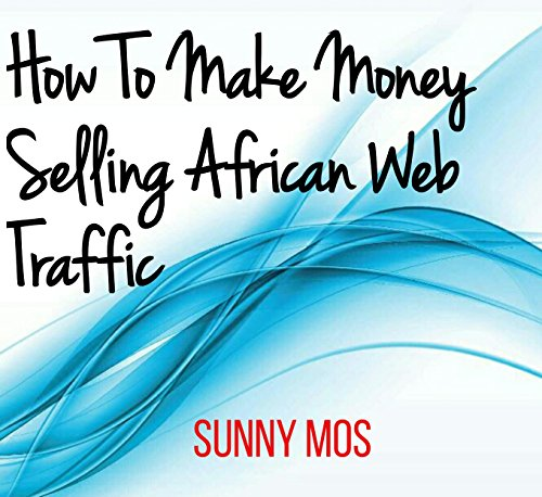 How To Make Money Selling African Web-Traffic From Any Part Of The World: Hottest 2018 - Hottest Online Women