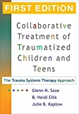 img - for Collaborative Treatment of Traumatized Children and Teens, First Edition: The Trauma Systems Therapy Approach by Glenn N. Saxe MD (2006-10-27) book / textbook / text book