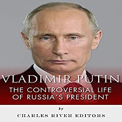 Vladimir Putin: The Controversial Life of Russia's President