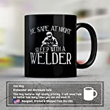 Welder Coffee Mug – Be Safe At Night Sleep With A Welder - Funny 11 oz Black Ceramic Tea Cup - Humorous and Cute Welder Gifts with Welder Sayings