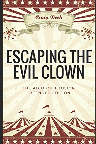 Escaping The Evil Clown: The Alcohol Illusion Extended Edition