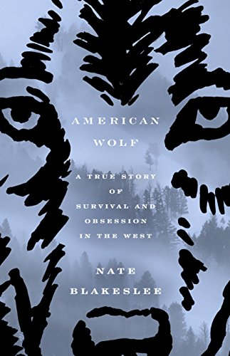 American Wolf: A True Story of Survival and Obsession in the West by [Blakeslee, Nate]