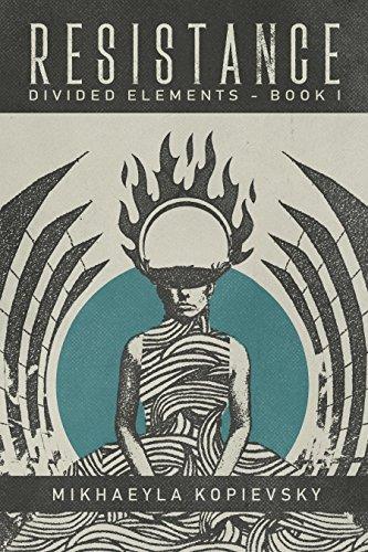 Resistance (Divided Elements Book 1) por Mikhaeyla Kopievsky