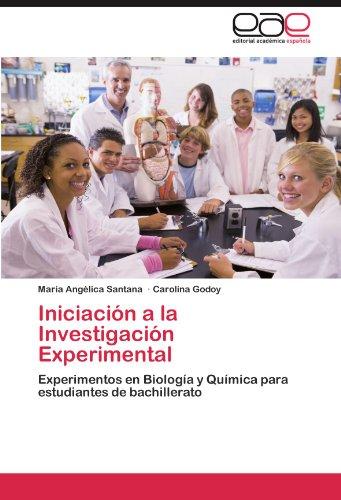 Iniciación a la Investigación Experimental Experimentos en Biología y Química para estudiantes de bachillerato  [Santana, María Angélica - Godoy, Carolina] (Tapa Blanda)