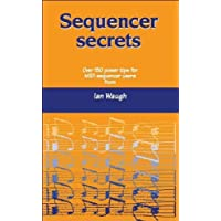 Sequencer Secrets: Hints and Tips for MIDI Sequencer Users