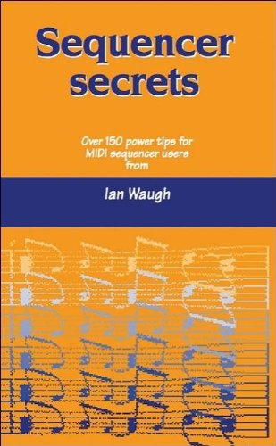 Sequencer Secrets: Over 150 Power Tips For MIDI Sequencer Users From Ian Waugh