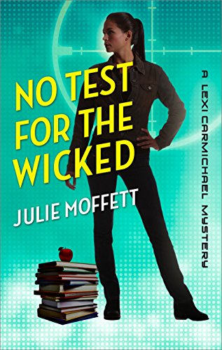 No Test for the Wicked: A Lexi Carmichael Mystery, Book Five by [Moffett, Julie]