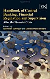 Handbook of Central Banking, Financial Regulation and Supervision, Sylvester Eijffinger, Donato Masciandaro, 1849803137