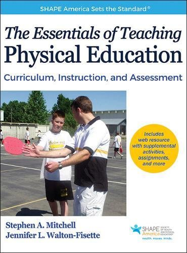Essentials of Teaching Physical Education With Web Resource, The: Curriculum, Instruction, and Assessment