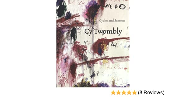 .com: cy twombly: cycles and seasons (9781933045887): nicholas ...