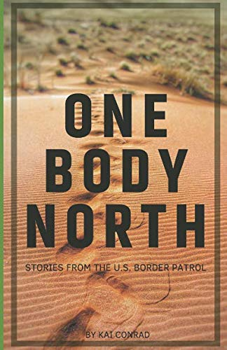 One Body North: Stories from the U.S. Border Patrol