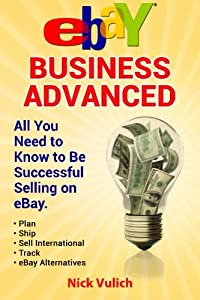 eBay Business Advanced: All You Need to Know to Be Successful Selling on eBay (Volume 2)