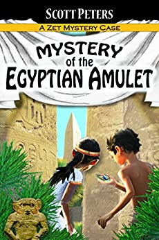 MYSTERY OF THE EGYPTIAN AMULET: Adventure Books For Kids Ages 9-12 (Zet Mystery Case) by [Peters, Scott]