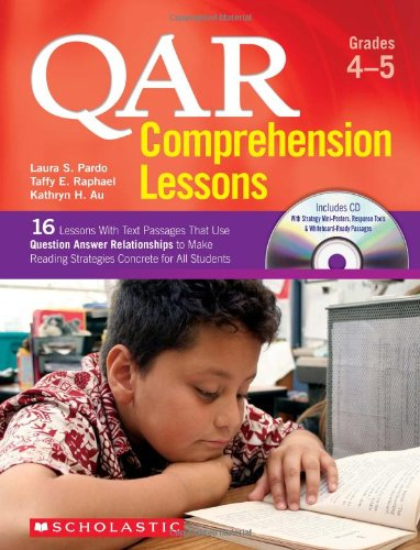 (QAR Comprehension Lessons: Grades 4–5: 16 Lessons With Text Passages That Use Question Answer Relationships to Make Reading Strategies Concrete for All Students)