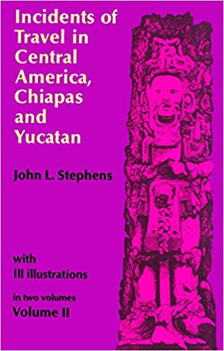 Incidents of Travel in Central America, Chiapas, and Yucatan (Volume 2)