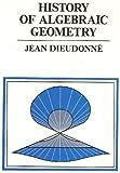 History of Algebraic Geometry, Dieudonne, Jean A., 0534037232