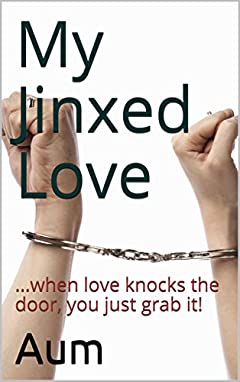 My Jinxed Love: ...when love knocks the door, you just grab it!