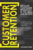 Customer Retention: The New Acquisition