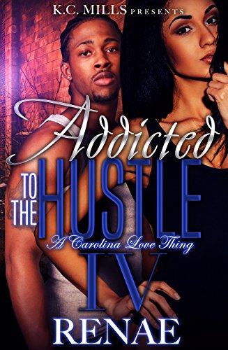 Addicted To The Hustle IV: A Carolina Love Thing