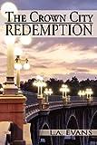 The Crown City Redemption, L. A. Evans, 1477126791