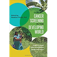 Cancer Screening in the Developing World: Case Studies and Strategies from the Field (Geisel Series in Global Health and Medicine)