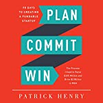 Plan Commit Win: 90 Days to Creating a Fundable Startup | Patrick Henry