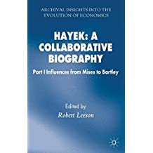 Hayek: A Collaborative Biography: Part 1 Influences from Mises to Bartley