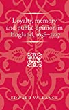 "Edward Vallance, ""Loyalty, Memory and Public Opinion in England, 1658-1727"" (Manchester UP, 2019)"