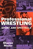 Professional Wrestling: Sport and Spectacle (Peformance Studies)