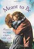 Meant to Be: Miraculous Stories to Inspire a Lifetime of Love