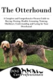 The Otterhound: A Complete and Comprehensive Owners Guide to: Buying, Owning, Health, Grooming, Training, Obedience, Understanding and Caring for Your ... Caring for a Dog from a Puppy to Old Age 1)