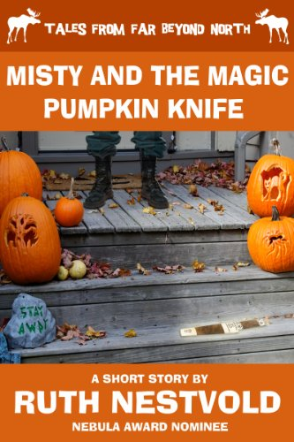 Misty and the Magic Pumpkin Knife: Tales From Far Beyond North