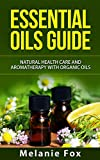 img - for Essential Oils Guide: Natural Health Care and Aromatherapy With Organic Oils book / textbook / text book