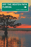 Florida Off the Beaten Path, 11th: A Guide to Unique Places (Off the Beaten Path Series)