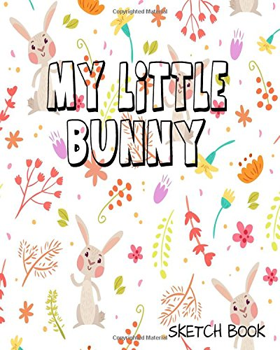 My Little Bunny Sketch Book: Sketchbook, Blank Paper For Drawing, Sketching And Doodling (Volume 17) pdf epub