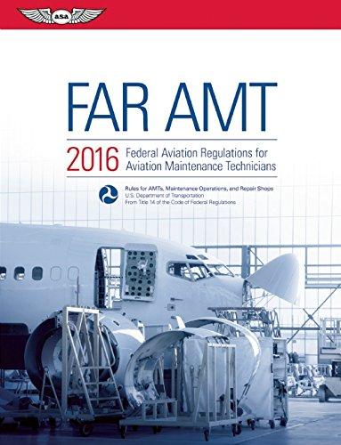 FAR-AMT 2016: Federal Aviation Regulations for Aviation Maintenance Technicians (FAR/AIM series)