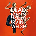Dead Men's Trousers Audiobook by Irvine Welsh Narrated by Tam Dean Burn