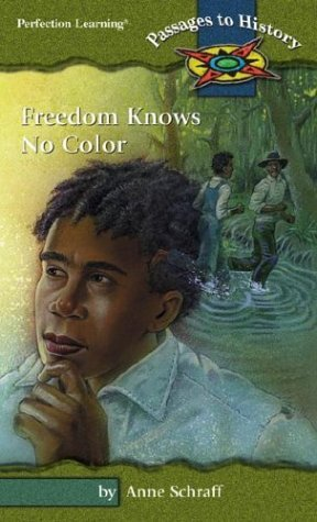 Read Online Freedom Knows No Color (Passages to History) by Anne E. Schraff (1999-01-01) ebook