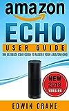 AMAZON ECHO: NEW 2018 Amazon Echo User Guide: Beginner's User Guide to Master Your Amazon Echo (NEW 2018 VERSION, Amazon Echo Manual, Amazon Alexa, Echo ... Amazon Echo App, Amazon Echo Reviews)