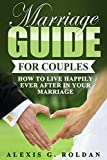Marriage Guide for Couples: How To Live Happily Ever After In Your Marriage (Marriage Guide Series Book 3)