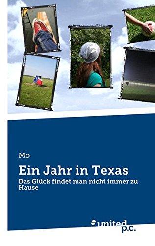 Ein Jahr in Texas: Das Glück Findet Man Nicht Immer zu Hause (German Edition) PDF
