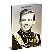 Donald Trump: Donald Trump Biography: A Life Worth Living! (Donald Trump, Biographies,US Presidents, Presidents and Heads of State)