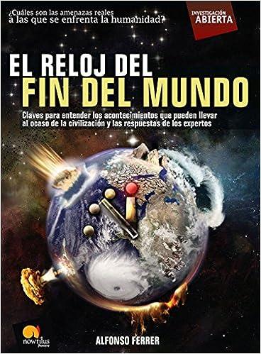 El reloj del fin del mundo (Open Investigation) (Spanish Edition): Alfonso Ferrer: 9788497636919: Amazon.com: Books