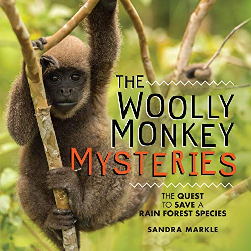 The Woolly Monkey Mysteries: The Quest to Save a Rain Forest Species (Sandra Markle's Science Discoveries)