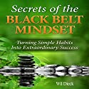 The Secrets of the Black Belt Mindset: Turning Simple Habits Into Extraordinary Success Audiobook by Wil Dieck Narrated by Joel Eutaw Sharpton